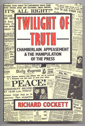 Image for TWILIGHT OF TRUTH: CHAMBERLAIN, APPEASEMENT AND THE MANIPULATION OF THE PRESS.