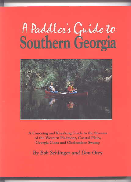 Image for A PADDLER'S GUIDE TO SOUTHERN GEORGIA: A CANOEING AND KAYAKING GUIDE TO THE STREAMS OF THE WESTERN PIEDMONT, COASTAL PLAIN, GEORGIA COAST AND OKEFENOKEE SWAMP.  SECOND EDITION.