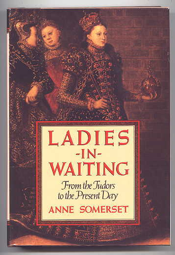 Image for LADIES-IN-WAITING FROM THE TUDORS TO THE PRESENT DAY.