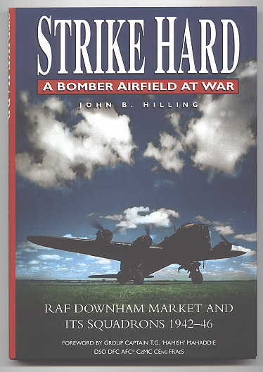 Image for STRIKE HARD:  A BOMBER AIRFIELD AT WAR.  RAF DOWNHAM MARKET AND ITS SQUADRONS 1942-46.