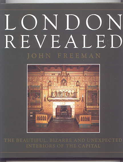 Image for LONDON REVEALED.  THE BEAUTIFUL, BIZARRE AND UNEXPECTED INTERIORS OF THE CAPITAL.