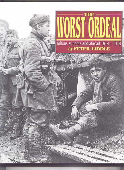 Image for THE WORST ORDEAL:  BRITONS AT HOME AND ABROAD 1914-1918.