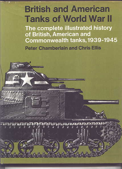 Image for BRITISH AND AMERICAN TANKS OF WORLD WAR II:  THE COMPLETE ILLUSTRATED HISTORY OF BRITISH, AMERICAN AND COMMONWEALTH TANKS, GUN MOTOR CARRIAGES AND SPECIAL PURPOSE VEHICLES, 1939-1945.