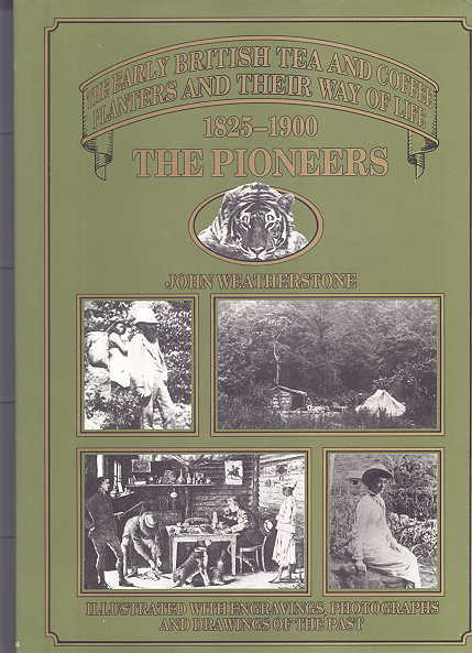 Image for THE PIONEERS, 1825-1900:  THE EARLY BRITISH TEA AND COFFEE PLANTERS AND THEIR WAY OF LIFE.