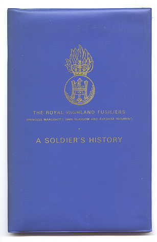 Image for A SOLDIER'S HISTORY.  THE ROYAL HIGHLAND FUSILIERS (PRINCESS MARGARET'S OWN GLASGOW AND AYRSHIRE REGIMENT).
