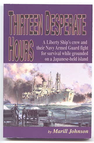 Image for THIRTEEN DESPERATE HOURS:  A LIBERTY SHIP'S CREW AND THEIR NAVY ARMED GUARD FIGHT FOR SURVIVAL WHILE GROUNDED ON A JAPANESE-HELD ISLAND.