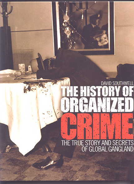 Image for THE HISTORY OF ORGANIZED CRIME:  THE TRUE STORY AND SECRETS OF GLOBAL GANGLAND.