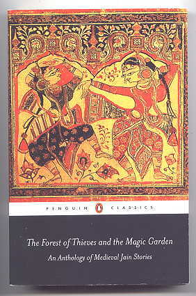 Image for THE FOREST OF THIEVES AND THE MAGIC GARDEN:  AN ANTHOLOGY OF MEDIEVAL JAIN STORIES.