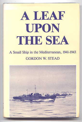 Image for A LEAF UPON THE SEA:  A SMALL SHIP IN THE MEDITERRANEAN, 1941-1943.
