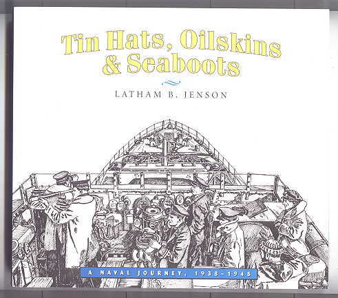 Image for TIN HATS, OILSKINS & SEABOOTS:  A NAVAL JOURNEY, 1938-1945.