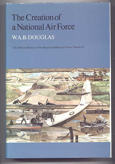 Image for THE CREATION OF A NATIONAL AIR FORCE.  THE OFFICIAL HISTORY OF THE ROYAL CANADIAN AIR FORCE.  VOLUME II (2 - TWO).
