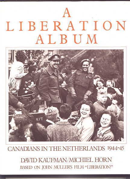 "Image for A LIBERATION ALBUM:  CANADIANS IN THE NETHERLANDS 1944-45.  (BASED ON THE FILM ""LIBERATION!"" PRODUCED AND DIRECTED BY JOHN MULLER."