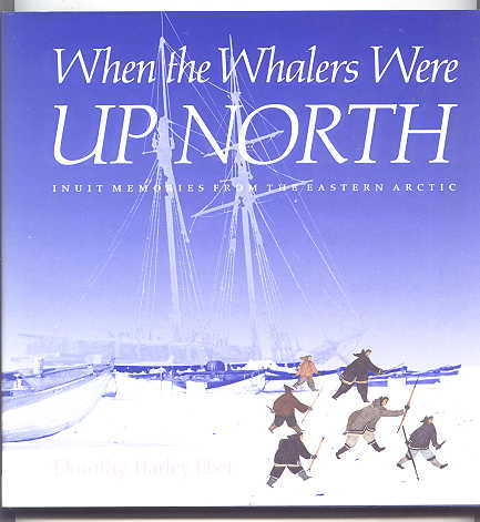 Image for WHEN THE WHALERS WERE UP NORTH:  INUIT MEMORIES FROM THE EASTERN ARCTIC.