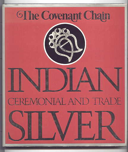 Image for THE COVENANT CHAIN:  INDIAN CEREMONIAL AND TRADE SILVER.