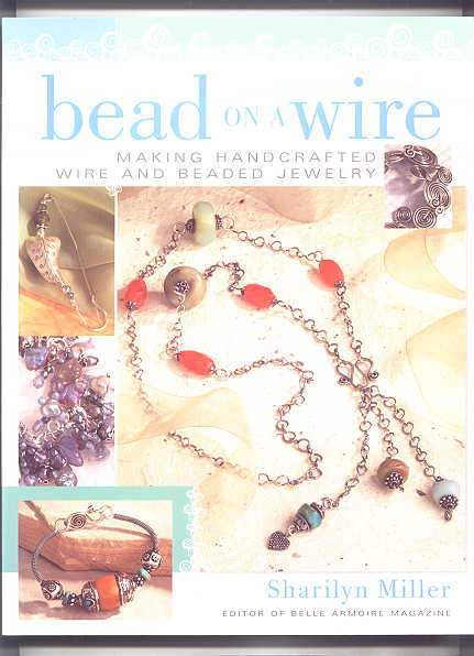 Image for BEAD ON A WIRE:  MAKING HANDCRAFTED WIRE AND BEADED JEWELRY.