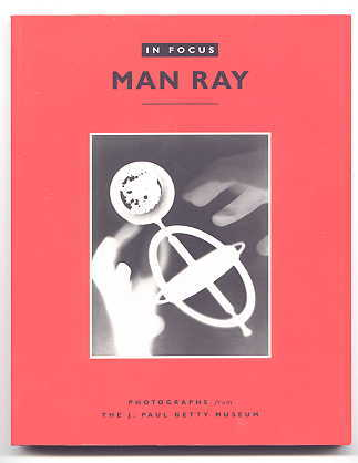 Image for MAN RAY.  PHOTOGRAPHS FROM THE J. PAUL GETTY MUSEUM.  IN FOCUS SERIES.