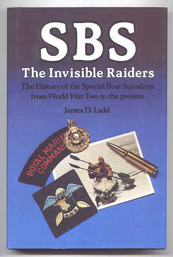 Image for SBS:  THE INVISIBLE RAIDERS.  THE HISTORY OF THE SPECIAL BOAT SQUADRON FROM WORLD WAR TWO TO THE PRESENT.