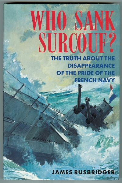 Image for WHO SANK SURCOUF?  THE TRUTH ABOUT THE DISAPPEARANCE OF THE PRIDE OF THE FRENCH NAVY.