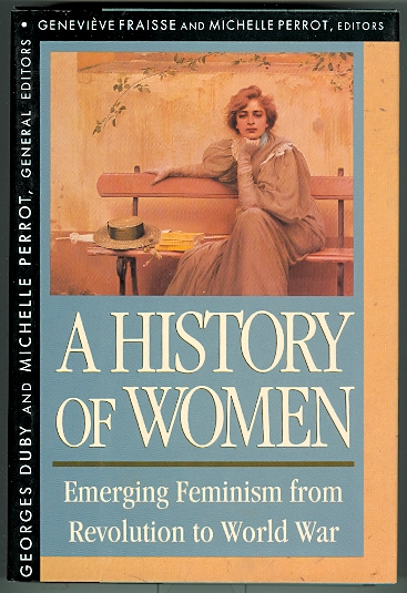 Image for A HISTORY OF WOMEN IN THE WEST.  VOLUME IV. EMERGING FEMINISM FROM REVOLUTION TO WORLD WAR.  (GENERAL EDITORS: GEORGES DUBY AND MICHELLE PERROT.)