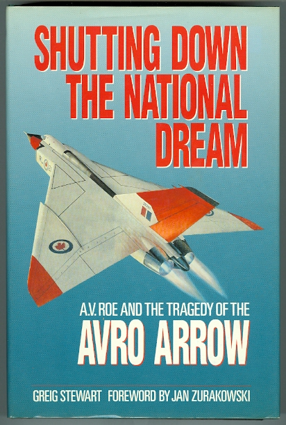 Image for SHUTTING DOWN THE NATIONAL DREAM.  A.V. ROE AND THE TRAGEDY OF THE AVRO ARROW.