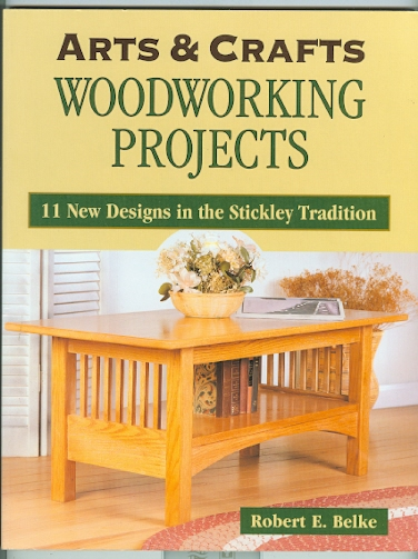 Image for ARTS & CRAFTS WOODWORKING PROJECTS.  11 NEW DESIGNS IN THE STICKLEY TRADITION.
