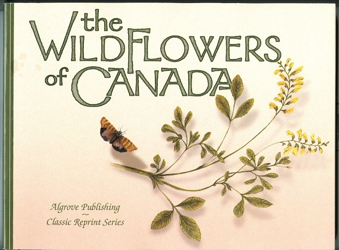 Image for THE WILDFLOWERS OF CANADA.  ALGROVE PUBLISHING CLASSIC REPRINT SERIES.