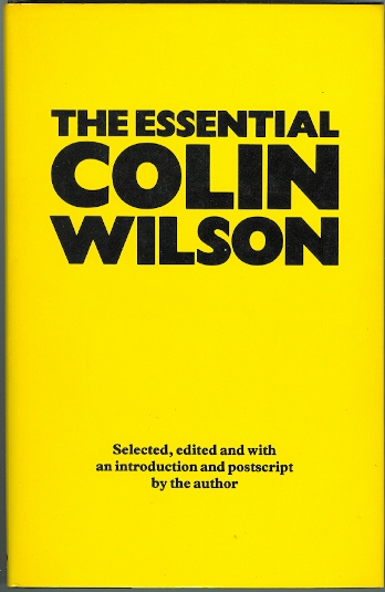 Image for THE ESSENTIAL COLIN WILSON.  SELECTED, EDITED AND WITH AN INTRODUCTION AND POSTSCRIPT BY THE AUTHOR.