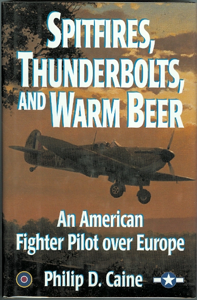 Image for SPITFIRES, THUNDERBOLTS, AND WARM BEER:  AN AMERICAN FIGHTER PILOT OVER EUROPE.