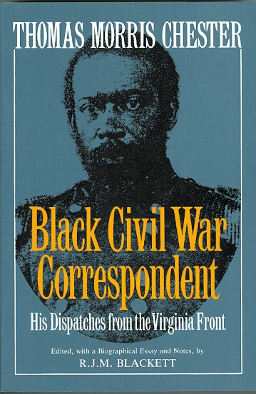 Image for THOMAS MORRIS CHESTER, BLACK CIVIL WAR CORRESPONDENT.  HIS DISPATCHES FROM THE VIRGINIA FRONT.