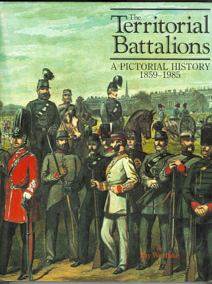 Image for THE TERRITORIAL BATTALIONS:  A PICTORIAL HISTORY 1859-1985.