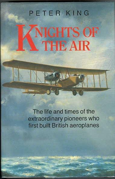 Image for KNIGHTS OF THE AIR: THE LIFE AND TIMES OF THE EXTRAORDINARY PIONEERS WHO FIRST BUILT BRITISH AEROPLANES.