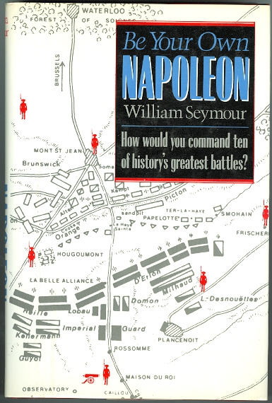 Image for BE YOUR OWN NAPOLEON: HOW WOULD YOU COMMAND TEN OF HISTORY'S GREATEST BATTLES?