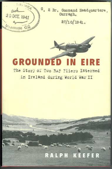 Image for GROUNDED IN EIRE: THE STORY OF TWO RAF FLIERS INTERNED IN IRELAND DURING WORLD WAR II.