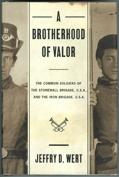 Image for A BROTHERHOOD OF VALOR: THE COMMON SOLDIERS OF THE STONEWALL BRIGADE, C.S.A, AND THE IRON BRIGADE, U.S.A.