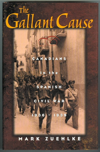 Image for THE GALLANT CAUSE:  CANADIANS IN THE SPANISH CIVIL WAR 1936-1939.