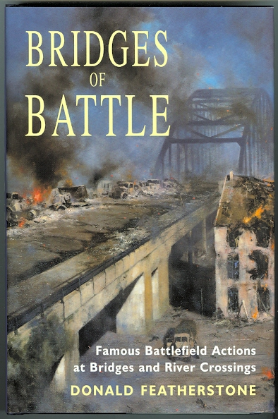 Image for BRIDGES OF BATTLE: FAMOUS BATTLEFIELD ACTIONS AT BRIDGES AND RIVER CROSSINGS.