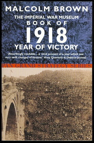 Image for THE IMPERIAL WAR MUSEUM BOOK OF 1918, YEAR OF VICTORY.  PAN GRAND STRATEGY SERIES.