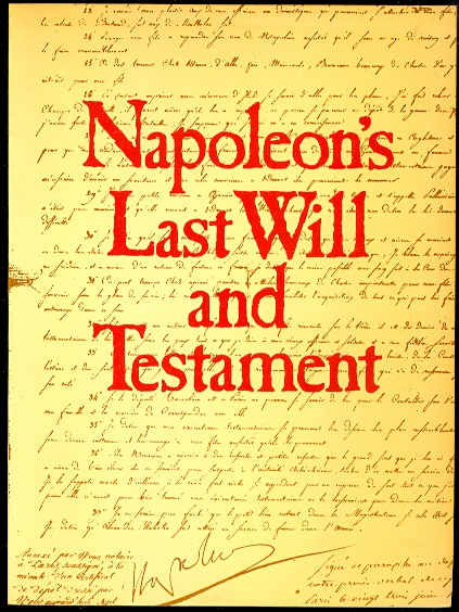 Image for NAPOLEON'S LAST WILL AND TESTAMENT.  A FACSIMILE EDITION OF THE ORIGINAL DOCUMENT, TOGETHER WITH ITS CODICILS, APPENDED INVENTORIES, LETTERS AND INSTRUCTIONS, PRESERVED IN THE FRENCH NATIONAL ARCHIVES.