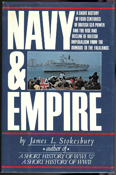 Image for NAVY & EMPIRE: A SHORT HISTORY OF FOUR CENTURIES OF BRITISH SEA POWER AND THE RISE AND DECLINE OF BRITISH IMPERIALISM FROM THE ARMADA TO THE FALKLANDS.