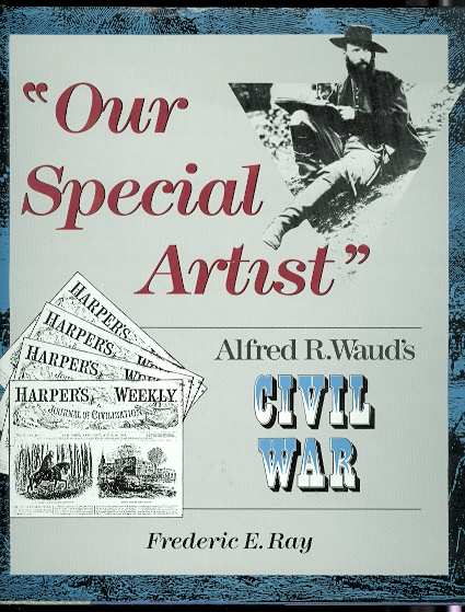 "Image for ""OUR SPECIAL ARTIST"": ALFRED R. WAUD'S CIVIL WAR."
