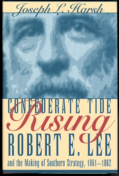 Image for CONFEDERATE TIDE RISING: ROBERT E. LEE AND THE MAKING OF SOUTHERN STRATEGY, 1861-1862.