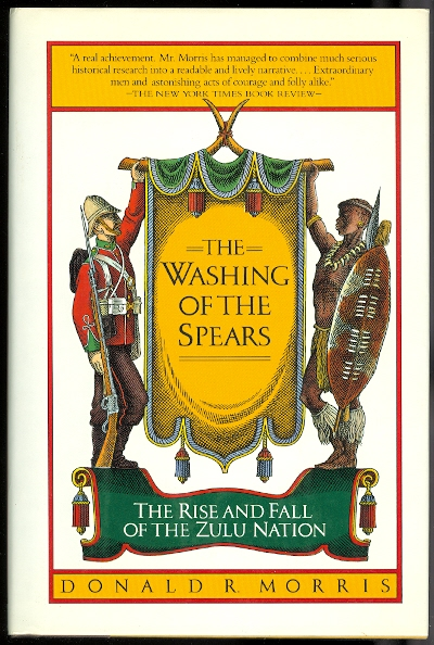Image for THE WASHING OF THE SPEARS: A HISTORY OF THE RISE OF THE ZULU NATION UNDER SHAKA AND ITS FALL IN THE ZULU WAR OF 1879.