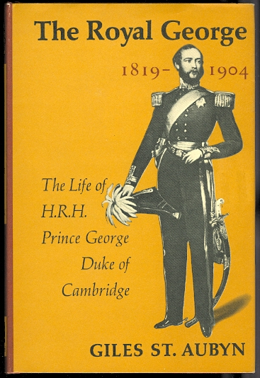 Image for THE ROYAL GEORGE, 1819-1904:  THE LIFE OF H.R.H. PRINCE GEORGE, DUKE OF CAMBRIDGE.
