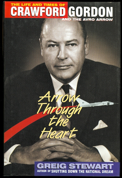 Image for ARROW THROUGH THE HEART: THE LIFE AND TIMES OF CRAWFORD GORDON AND THE AVRO ARROW.