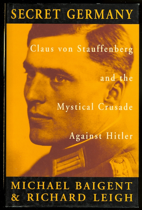 Image for SECRET GERMANY: CLAUS VON STAUFFENBERG AND THE MYSTICAL CRUSADE AGAINST HITLER.