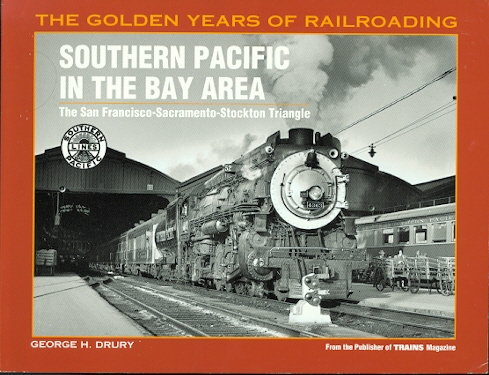 Image for SOUTHERN PACIFIC IN THE BAY AREA: THE SAN FRANCISCO-SACRAMENTO-STOCKTON TRIANGLE.  THE GOLDEN YEARS OF RAILROADING SERIES.