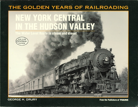 Image for NEW YORK CENTRAL IN THE HUDSON VALLEY: THE WATER LEVEL ROUTE IN STEAM AND DIESEL.  THE GOLDEN YEARS OF RAILROADING SERIES.