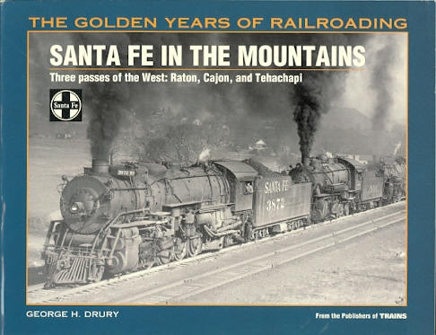 Image for SANTA FE IN THE MOUNTAINS.  THREE PASSES OF THE WEST: RATON, CAJON, AND TEHACHAPI.  THE GOLDEN YEARS OF RAILROADING SERIES.