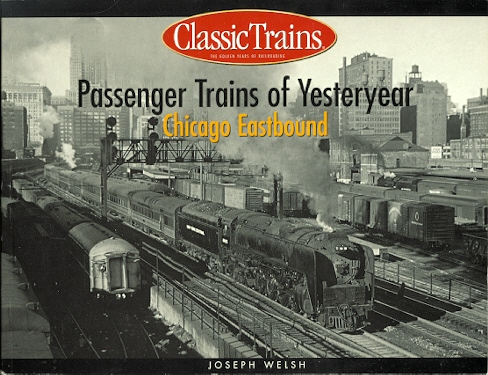 Image for PASSENGER TRAINS OF YESTERYEAR: CHICAGO EASTBOUND.  CLASSIC TRAINS: THE GOLDEN YEARS OF RAILROADING SERIES.