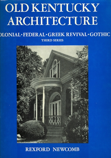Image for OLD KENTUCKY ARCHITECTURE.  COLONIAL, FEDERAL, GREEK REVIVAL, GOTHIC, AND OTHER TYPES ERECTED PRIOR TO THE WAR BETWEEN THE STATES.